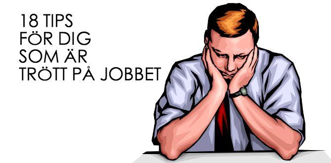 Är du trött på jobbet? Här är 18 enkla tips som kan hjälpa dig hitta tillbaka till motivationen. Funkar de inte så kan du i värsta fall byta jobb.