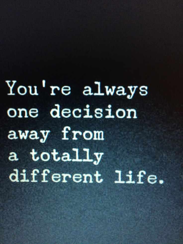 If you're not happy with the decisions you made yesterday, choose another today.