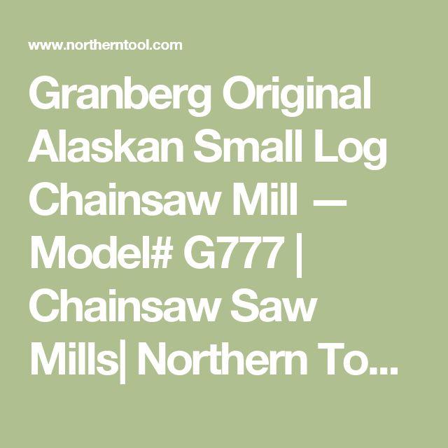 Granberg Original Alaskan Small Log Chainsaw Mill — Model# G777 | Chainsaw Saw Mills| Northern Tool + Equipment