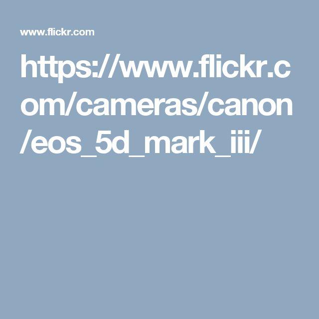 https://www.flickr.com/cameras/canon/eos_5d_mark_iii/