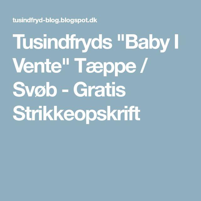 """Tusindfryds """"Baby I Vente"""" Tæppe / Svøb - Gratis Strikkeopskrift"""