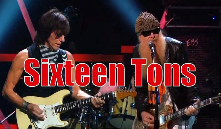 Jeff Beck and ZZ Top - Ernie Ford's SIXTEEN TONS (You gotta listen to this fabulous performance -- again, if you already have!)