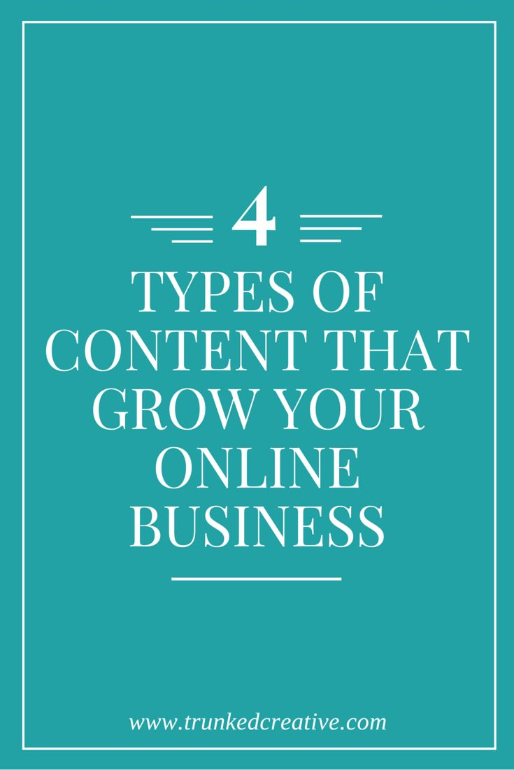 Four types of content that will grow your online business! From trunkedcreative.com
