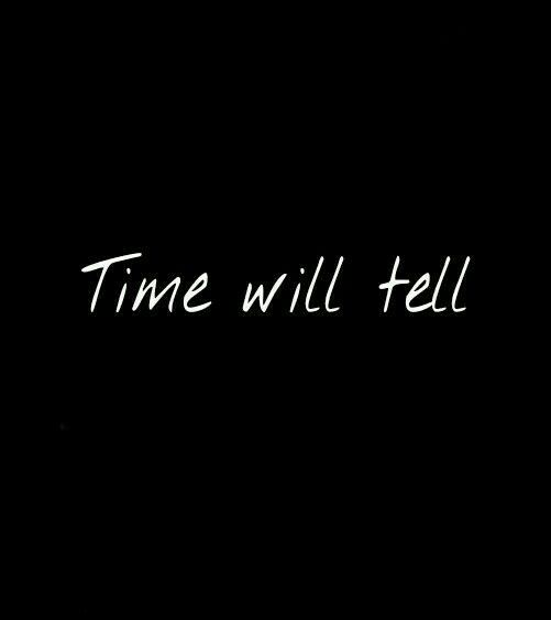 Time will tell.                                                                                                                                                                                 More