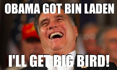 Romney vs. Big Bird - we'll see who wins this matchup!!