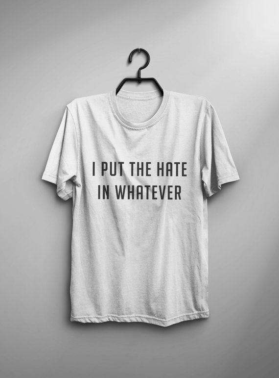 45ec10fe I put the hate in whatever Funny T Shirt sarcastic Tumblr quote Shirt  Hipster Graphic Tees for Women