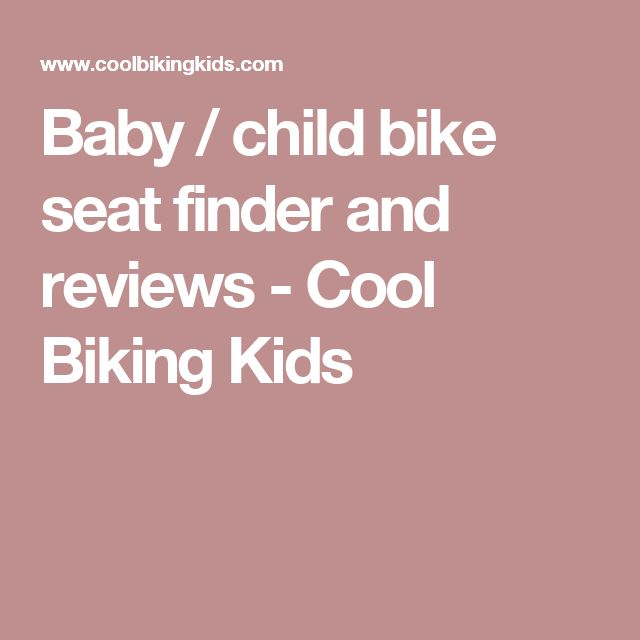 Baby / child bike seat finder and reviews - Cool Biking Kids