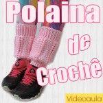 "POLAINA DE CROCHÊ – LEG WARMERS ""VIDEOAULA"""