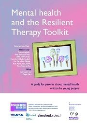 Mental Health & the Resilient Therapy Toolkit | This free book is for any parent or carer who is concerned about the mental health of their child. It is written by young people who have themselves experienced mental health issues, w/help fr/a mental health care professional and other friends.