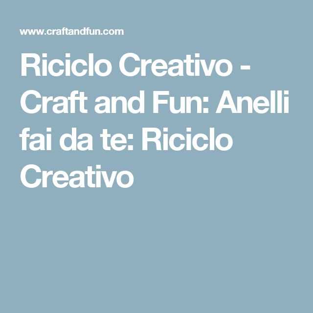 Riciclo Creativo - Craft and Fun: Anelli fai da te: Riciclo Creativo