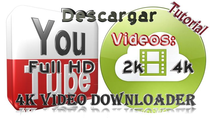 Descargar videos de YOUTUBE full HD-2k-4k con: [4K Video Downloader]