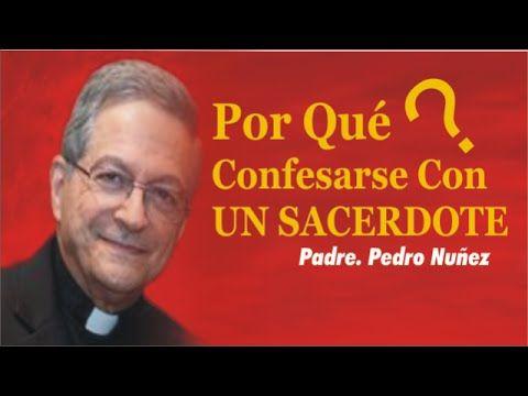 Respuestas Catolicas - Por Que Confesarme Con Un Sacerdote ( Padre Pedro Nuñez ) - YouTube