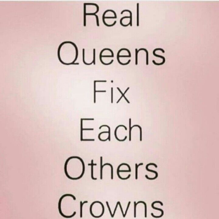 Here Queen let me straighten that crown. Real women build each other up not tear each other apart
