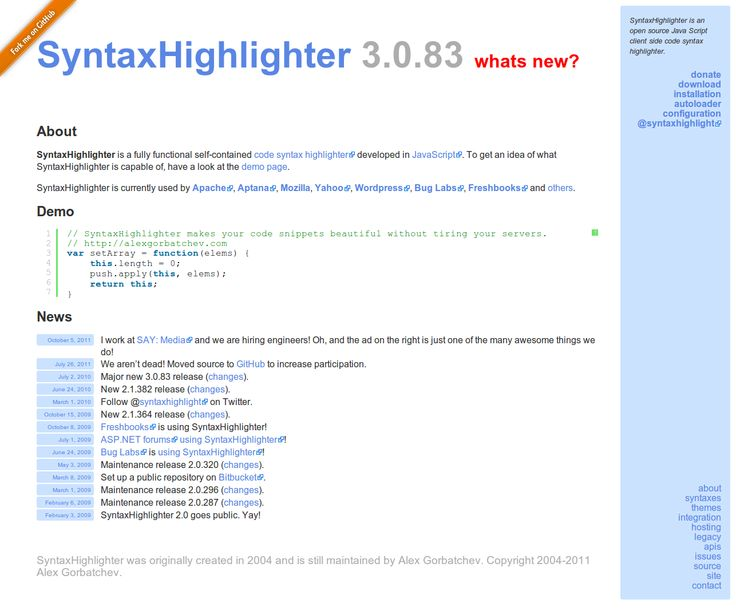 SyntaxHighlighter is an open source Java Script client side code syntax highlighter.  On GitHub >>> https://github.com/alexgorbatchev/SyntaxHighlighter