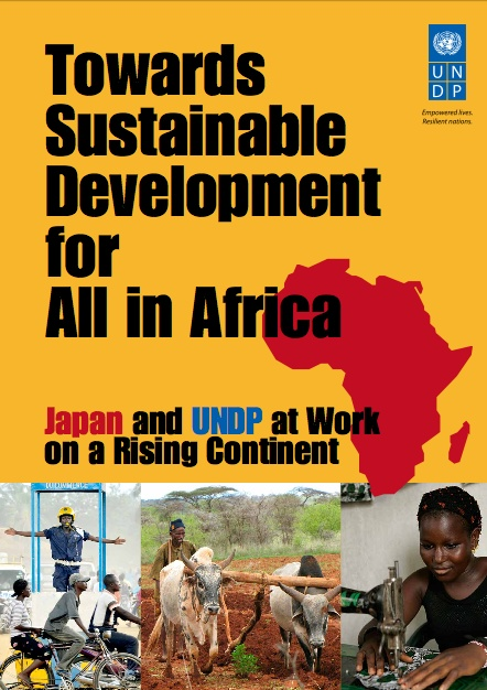 """The """"Towards Sustainable Development for All in Africa: Japan and UNDP At Work On Rising Continent"""" report illustrates examples of successful programmes designed to accelerate sustainable development in Africa."""