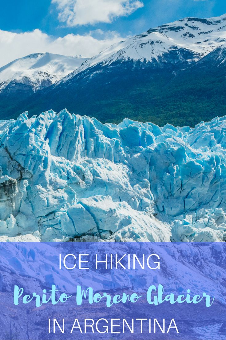 When you're in Patagonia, ice hiking on a glacier is a must. Perito Moreno Glacier in Argentina is a stunning one to explore.