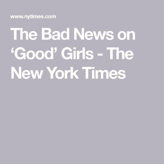 The Bad News on 'Good' Girls - The New York Times