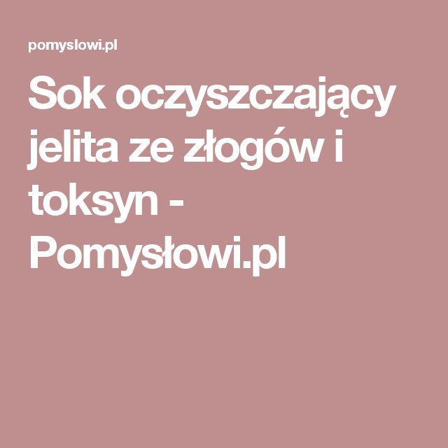 Sok oczyszczający jelita ze złogów i toksyn - Pomysłowi.pl