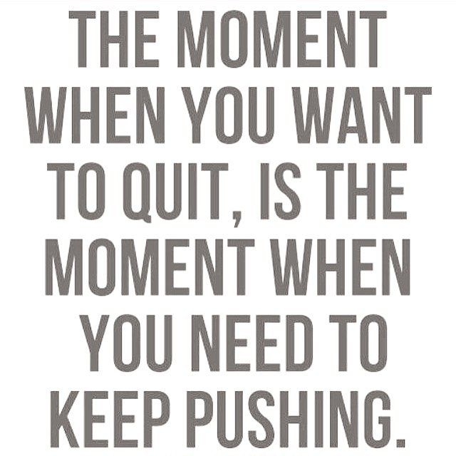 Keep pushing don't quit quote