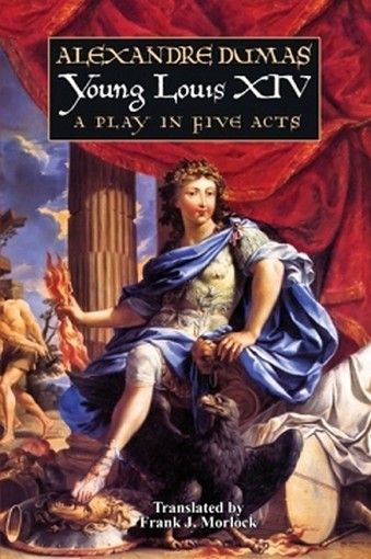 Young Louis XIV: A Play in Five Acts, by Alexandre Dumas (Paperback)