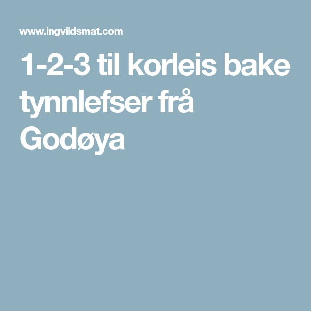 1-2-3 til korleis bake tynnlefser frå Godøya