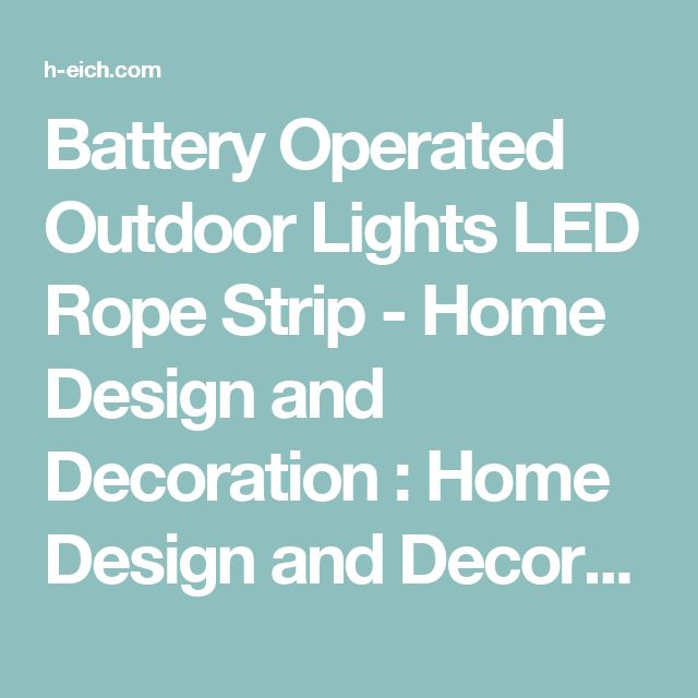 Battery Operated Outdoor Lights LED Rope Strip - Home Design and Decoration : Home Design and Decoration