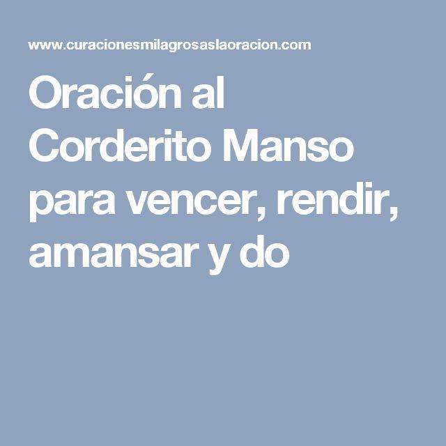 Oración al Corderito Manso para vencer, rendir, amansar y do
