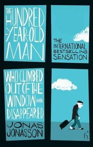 The One Hundred Year Old Man Who Climbed Out The Window and Disappeared by Jonas Jonasson