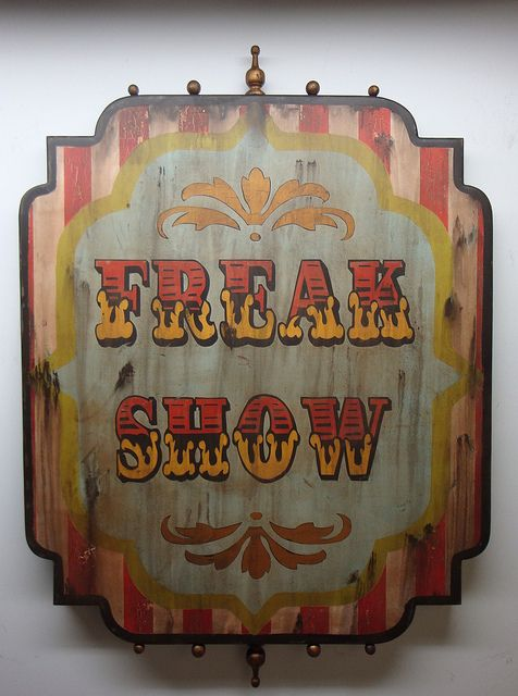 Freak show sign. I f....n want one in my home !!!! =D