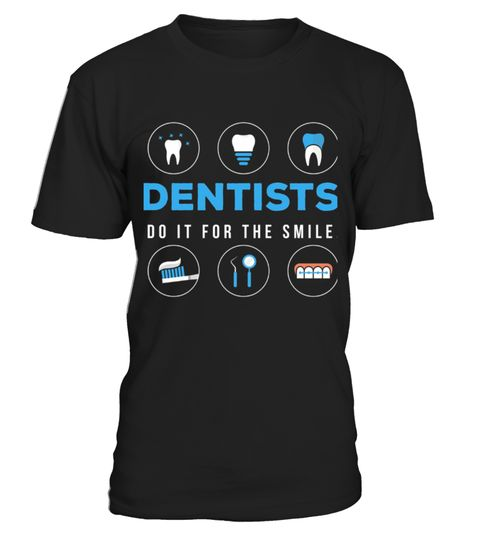 Dentists Do It For The Smile Funny T shirt  Dds Dental