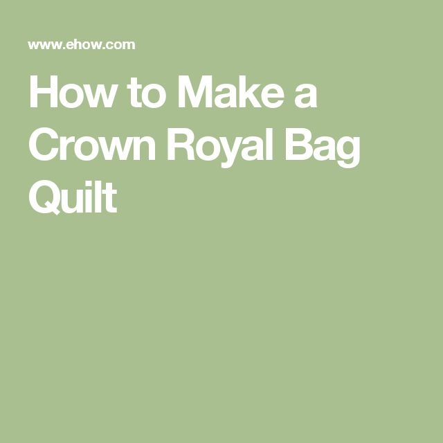 How to Make a Crown Royal Bag Quilt   Quilt, Crown royal ...