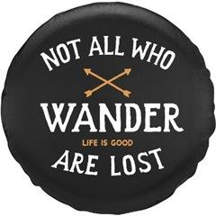 "Life is Good ""Not All Who Wander"" Tire Cover for Jeeps"