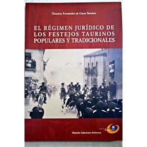 El régimen jurídico de los festejos taurinos populares y tradicionales / Dionisio Fernández de Gatta Sánchez