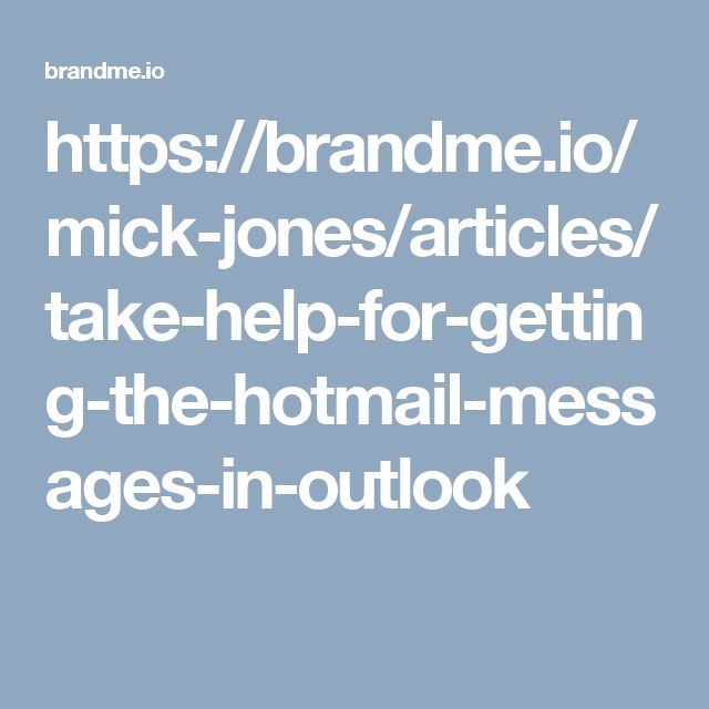 https://brandme.io/mick-jones/articles/take-help-for-getting-the-hotmail-messages-in-outlook