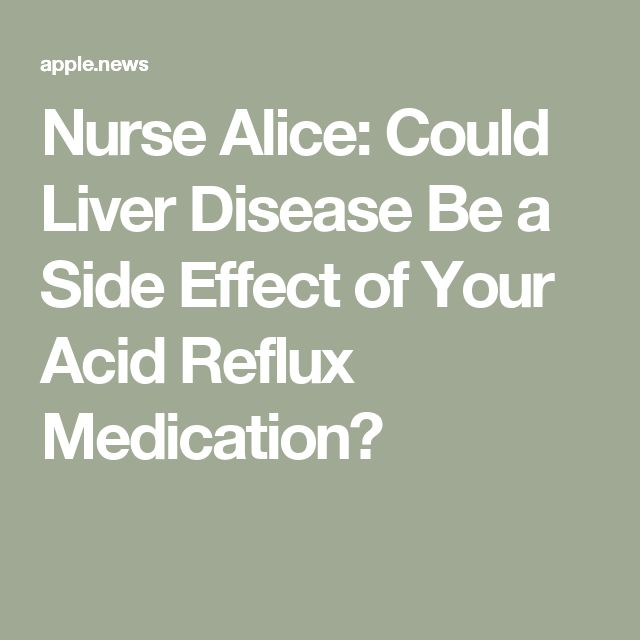 Nurse Alice: Could Liver Disease Be a Side Effect of Your Acid Reflux Medication?