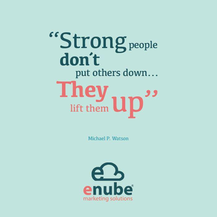 Las personas verdaderamente fuertes no intimidan a otros, las levantan (Michael P. Watson)
