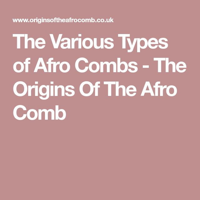 The Various Types of Afro Combs - The Origins Of The Afro Comb
