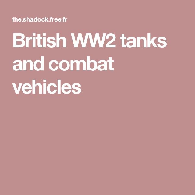 British WW2 tanks and combat vehicles