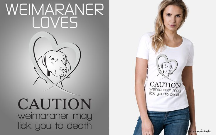 "<3 Dog Lover <3 …""caution-weimaraner-may-lick-you-to-death"" (✿◠‿◠)"