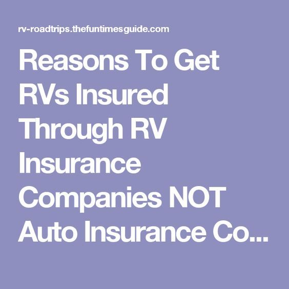 Reasons To Get RVs Insured Through RV Insurance Companies NOT Auto Insurance Companies | The RVing Guide