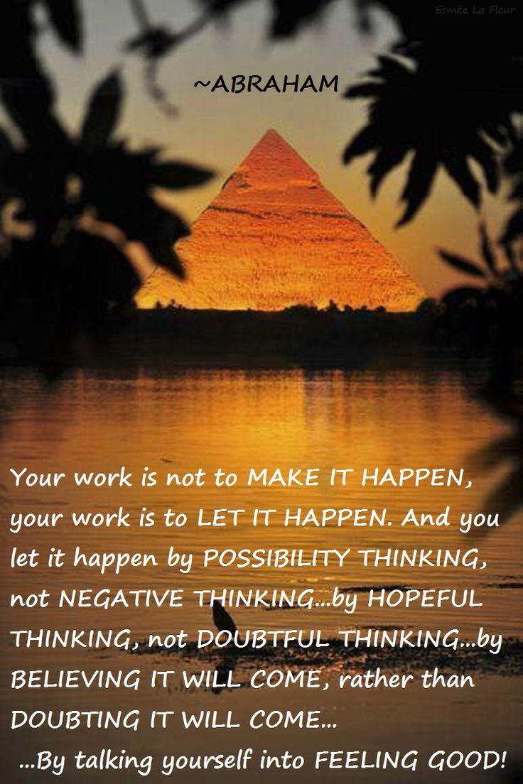 Abraham-Hicks Quote - love this. Let it happen, possibility thinking, hopeful thinking, believing, feeling good.