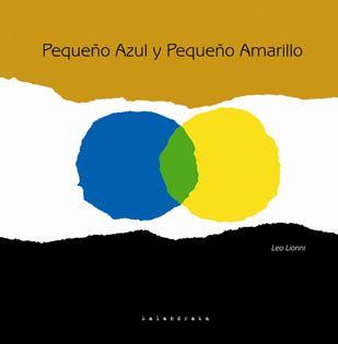 """""""Pequeño azul, pequeño amarillo"""" Leo Leonni. Un ejemplo sencillo de que la diversidad enriquece el espíritu. Editorial Kalandraka."""