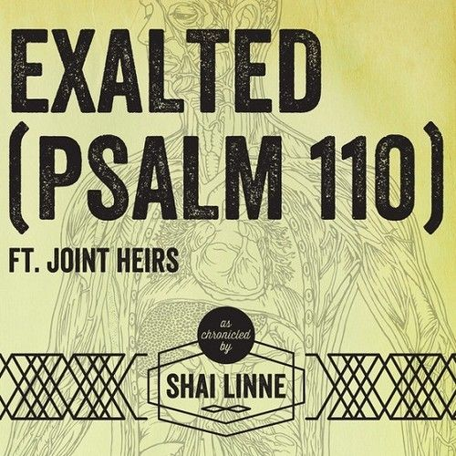 Shai Linne - Exalted (Psalm 110) (feat. Joint Heirs)