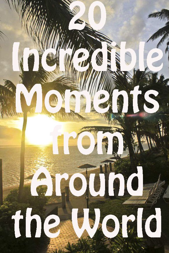 20 Incredible Moments from Around the World http://www.bucketlistpublications.com/2015/04/23/20-incredible-moments-from-around-the-world