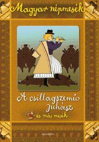 Magyar népmesék: A csillagszemű juhász és más mesék