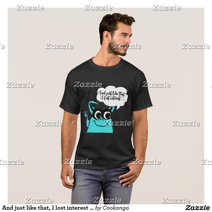 And just like that, I lost interest ... T-Shirt