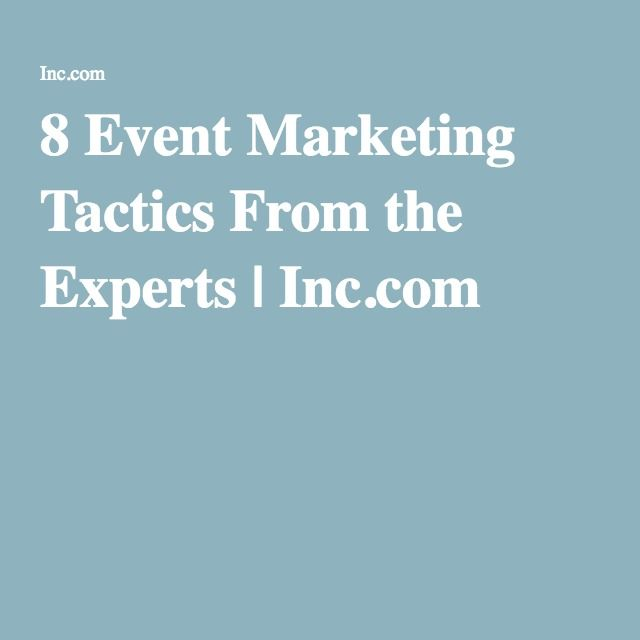 8 Event Marketing Tactics From the Experts at inc.com. Want to make an experience that will resonate? Here, the brightest idea-generators in marketing share their thoughts on the latest trends in live events.