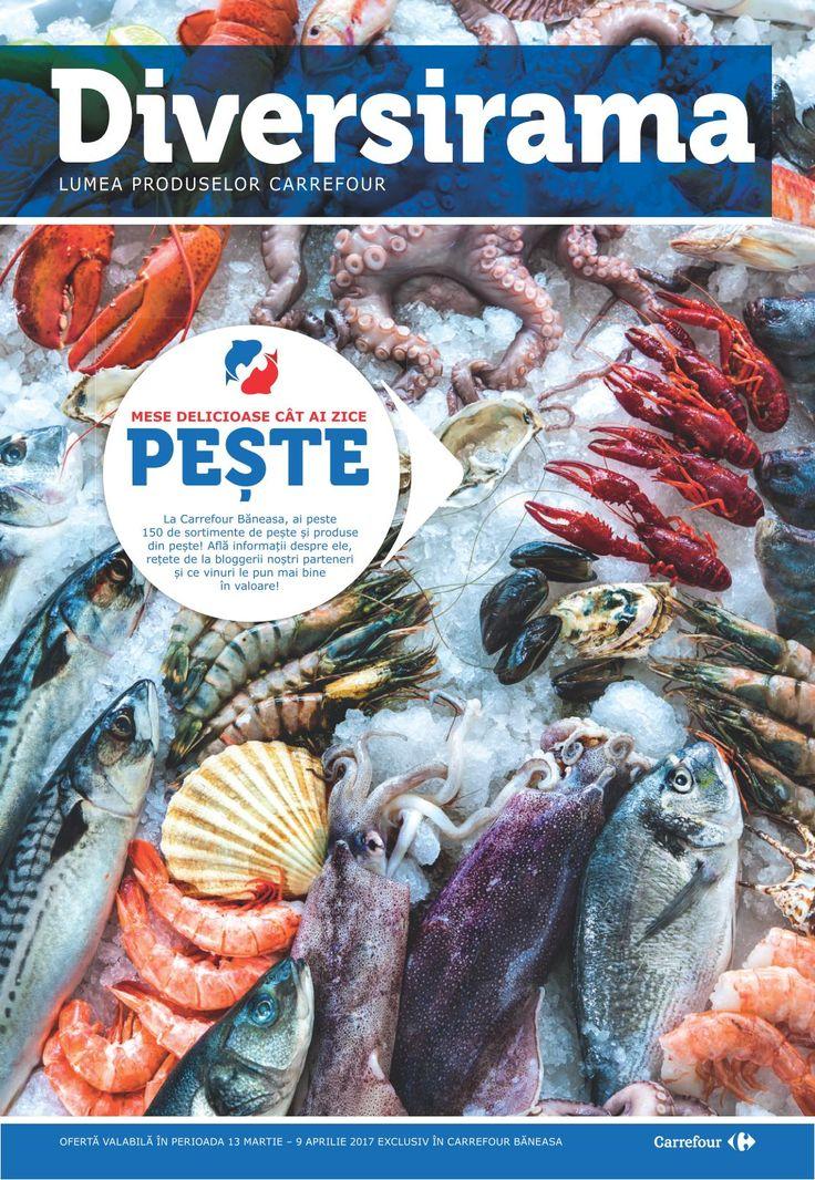 Catalog Carrefour Diversirama 13 Martie - 05 Aprilie 2017! Oferte si recomandari: pastrav romanesc 21,99 lei/kg; peste-spada 94,90 lei; dorada 29,90 lei
