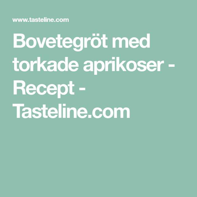 Bovetegröt med torkade aprikoser - Recept - Tasteline.com