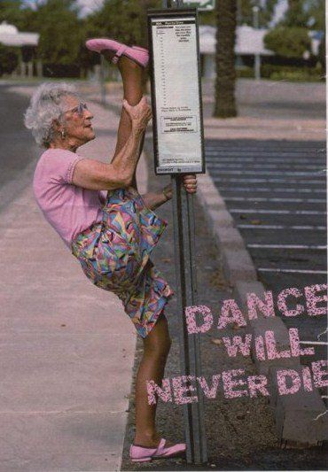 Dance will never die, and you're never too old to dance!